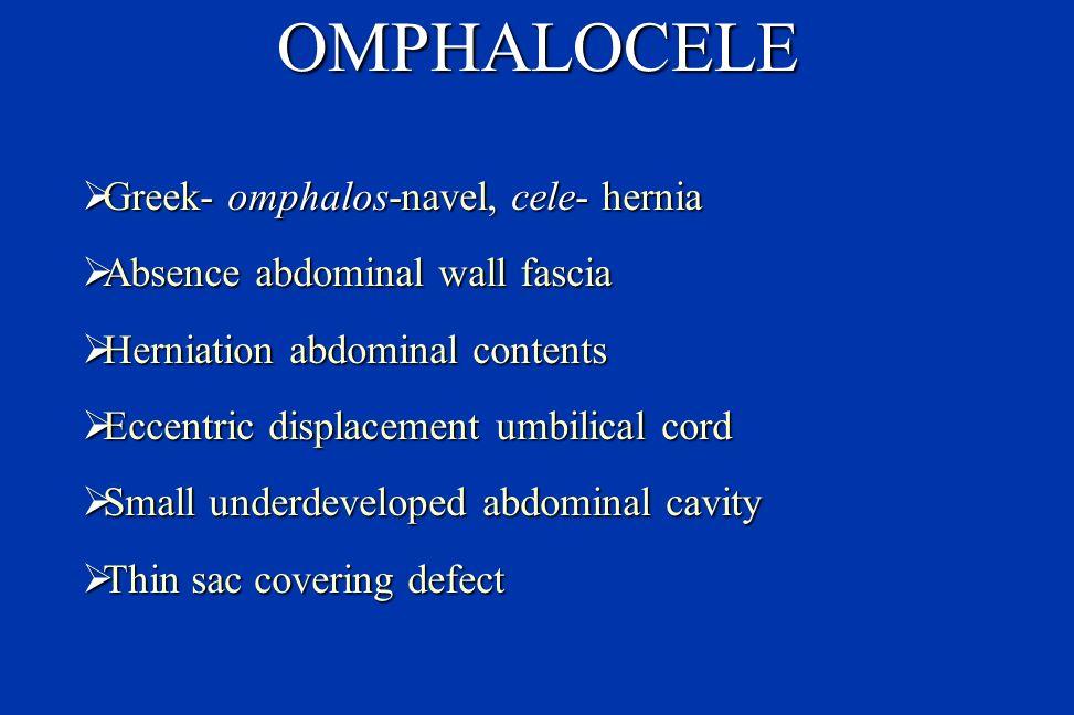 OMPHALOCELE Greek- omphalos-navel, cele- hernia