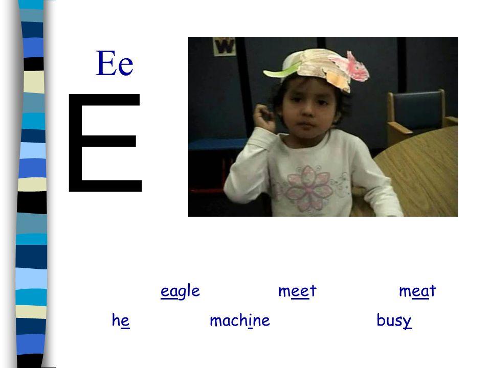 Ee E eagle meet meat he machine busy