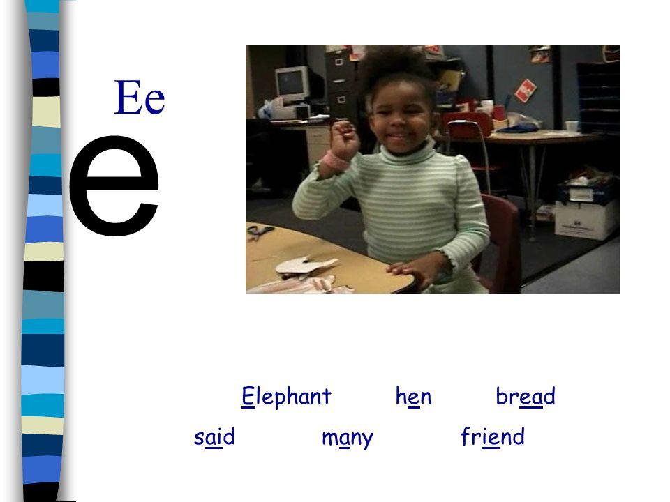 e Ee Elephant hen bread said many friend