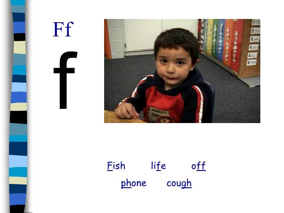 Ff f Fish life off phone cough