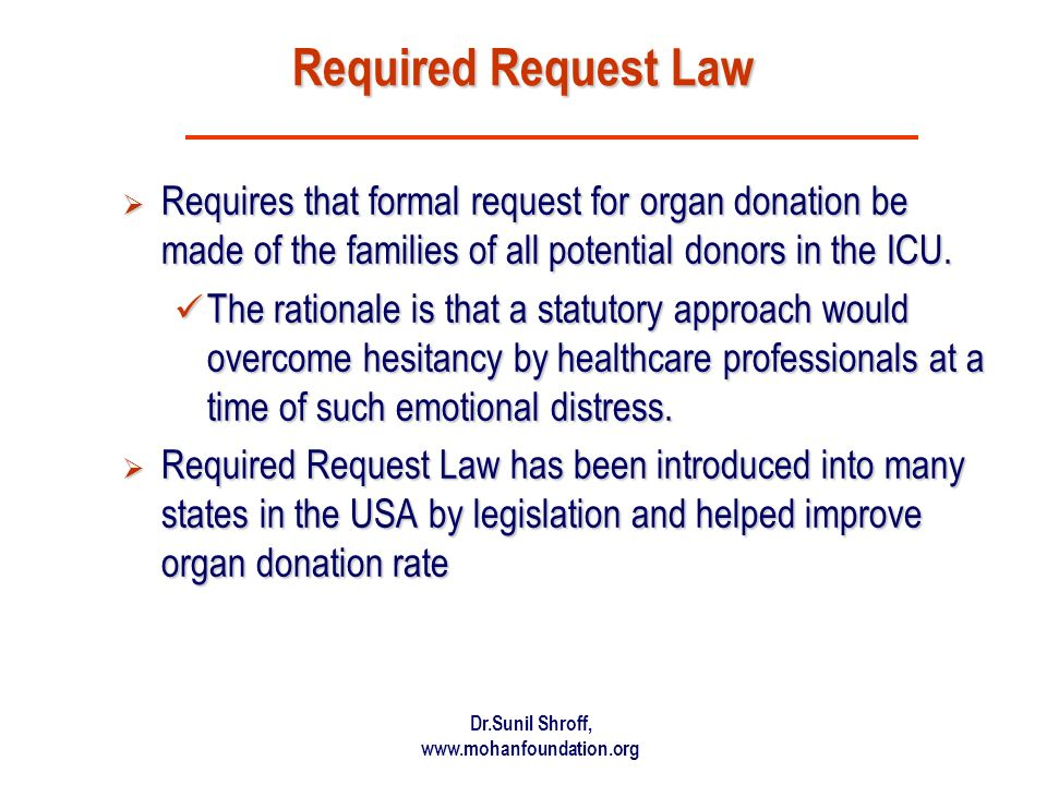 Required Request Law Requires that formal request for organ donation be made of the families of all potential donors in the ICU.