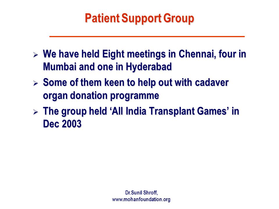 Patient Support Group We have held Eight meetings in Chennai, four in Mumbai and one in Hyderabad.
