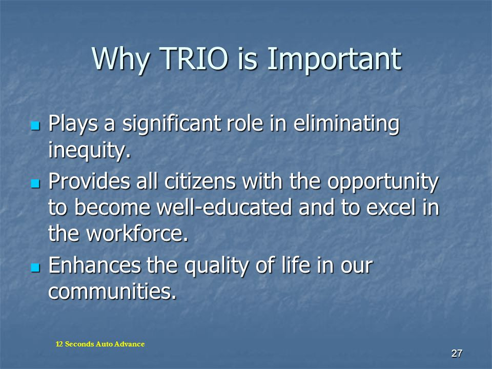 Why TRIO is Important Plays a significant role in eliminating inequity.
