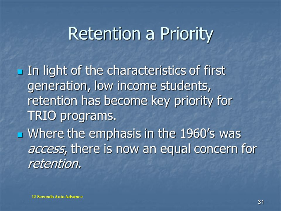 Retention a Priority In light of the characteristics of first generation, low income students, retention has become key priority for TRIO programs.