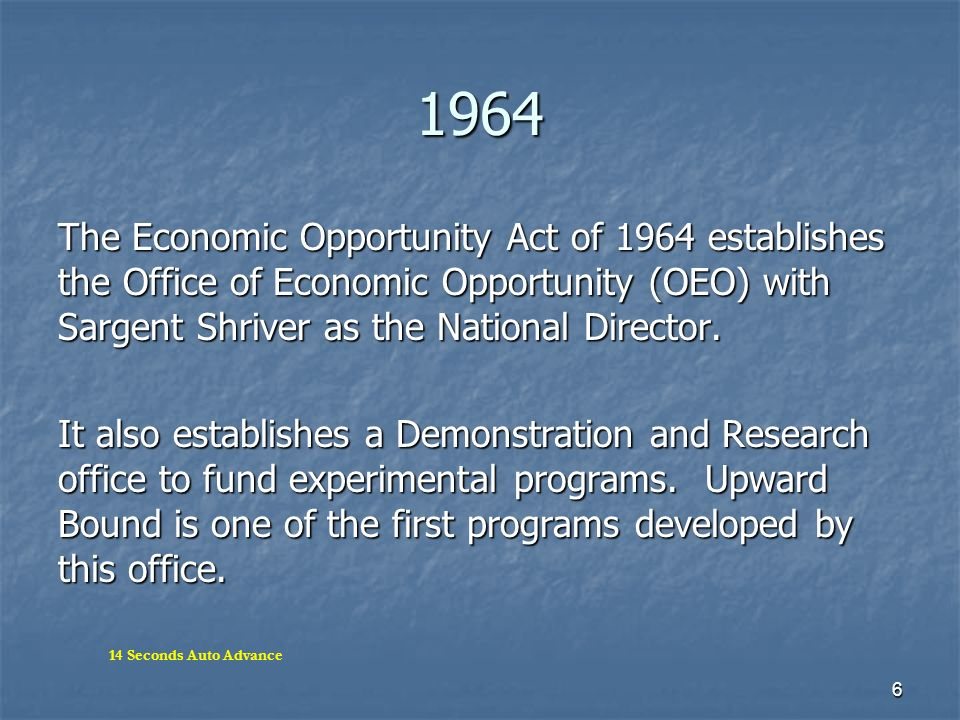 1964 The Economic Opportunity Act of 1964 establishes the Office of Economic Opportunity (OEO) with Sargent Shriver as the National Director.