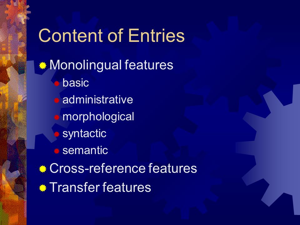 Content of Entries Monolingual features Cross-reference features