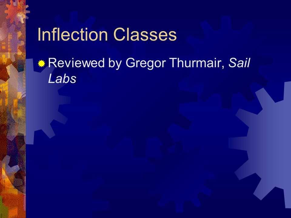 Inflection Classes Reviewed by Gregor Thurmair, Sail Labs