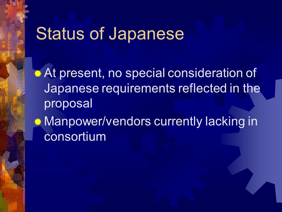 Status of Japanese At present, no special consideration of Japanese requirements reflected in the proposal.