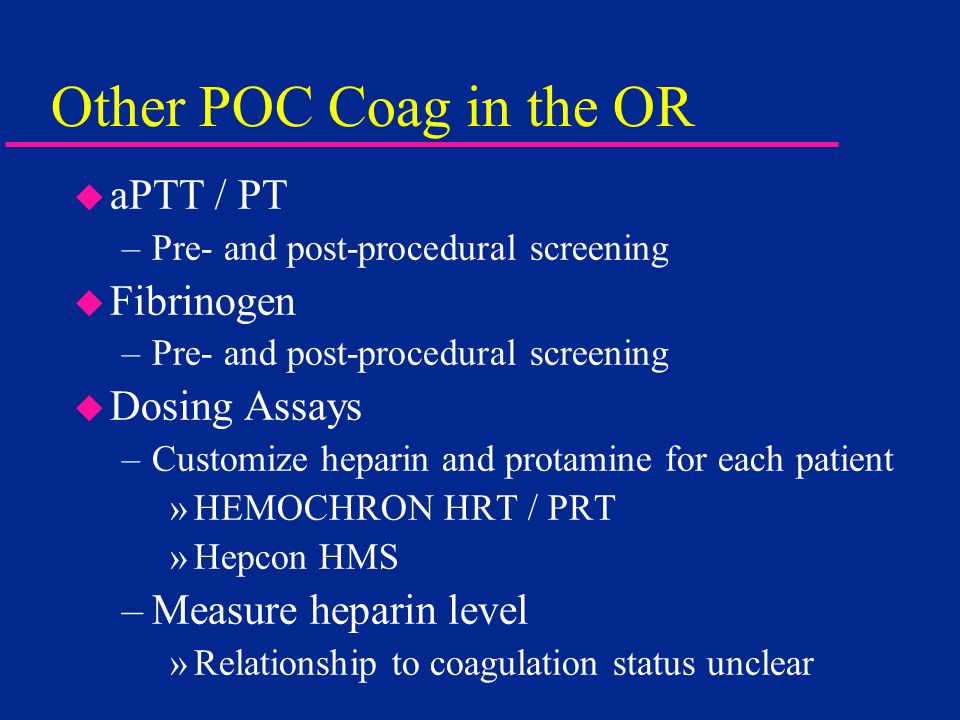 Other POC Coag in the OR aPTT / PT Fibrinogen Dosing Assays