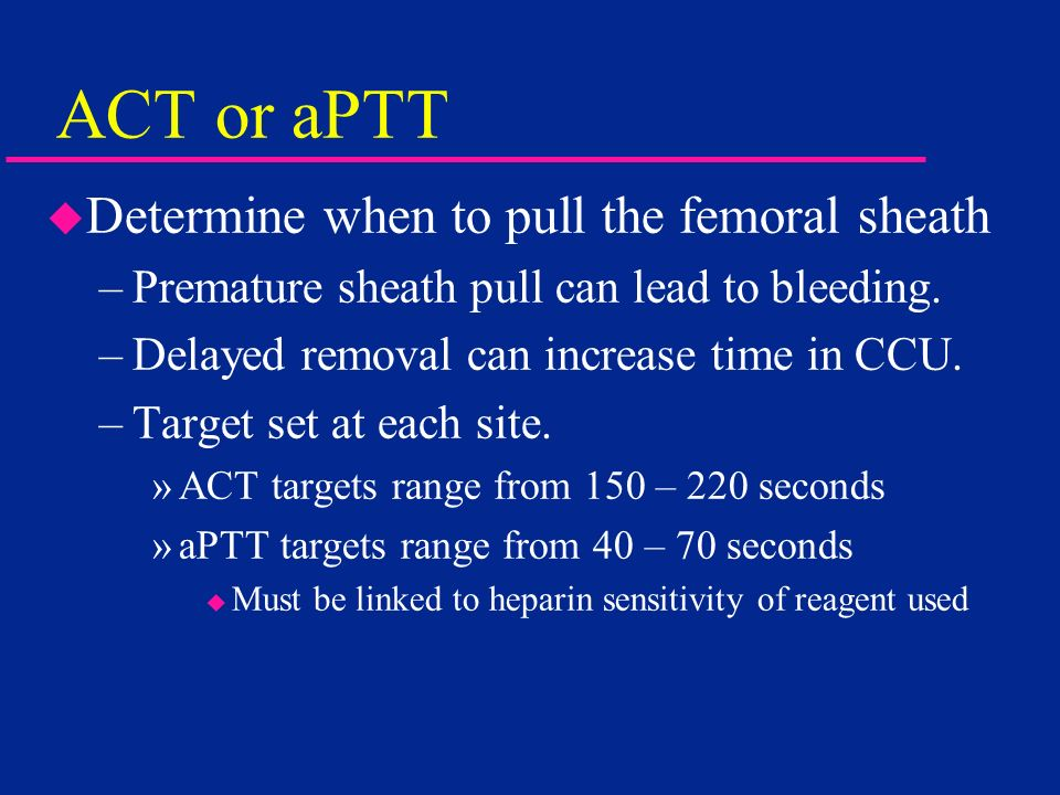 ACT or aPTT Determine when to pull the femoral sheath