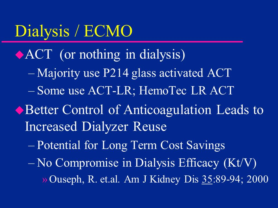 Dialysis / ECMO ACT (or nothing in dialysis)
