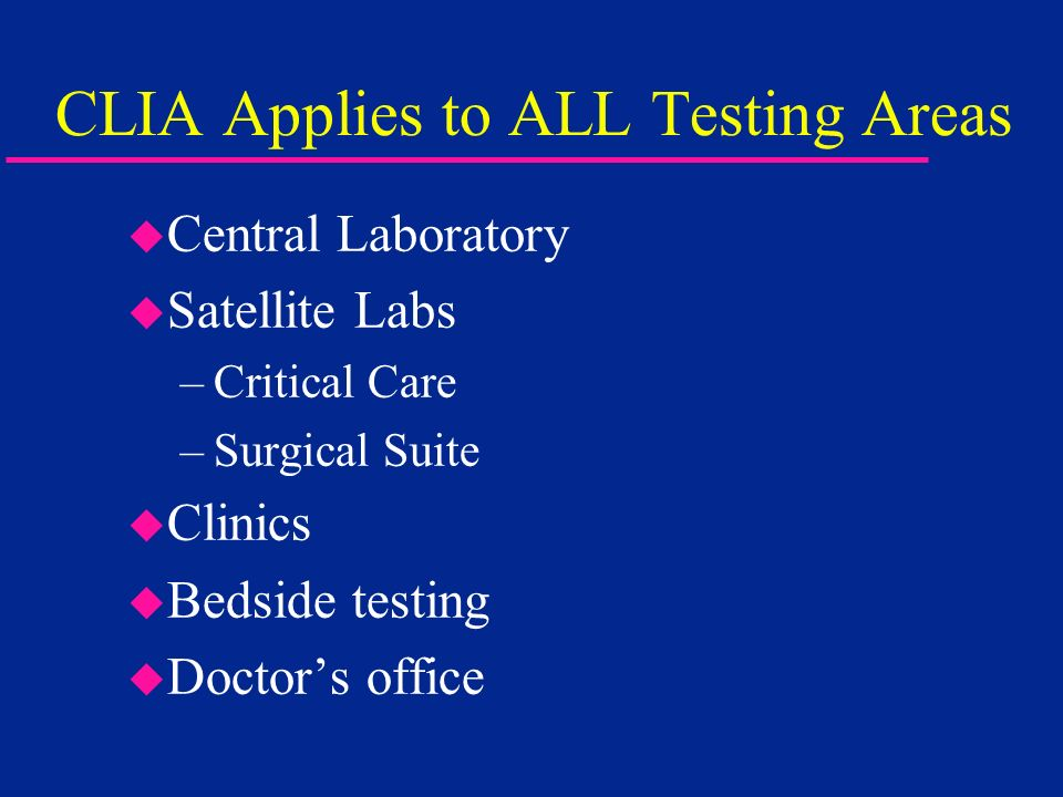 CLIA Applies to ALL Testing Areas