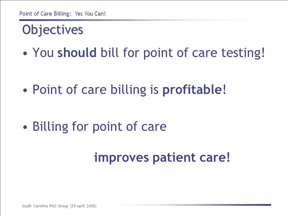 Objectives You should bill for point of care testing! Point of care billing is profitable!