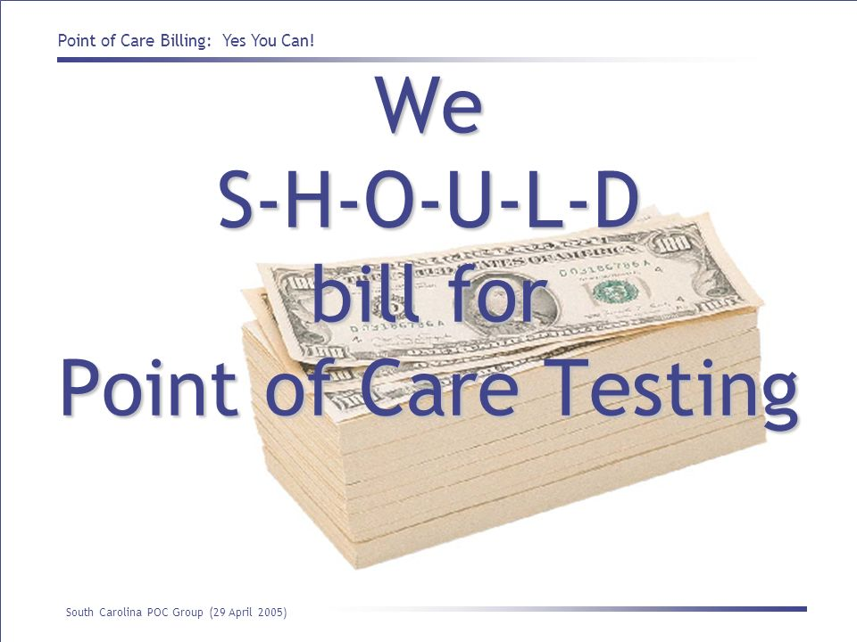 We S-H-O-U-L-D bill for Point of Care Testing