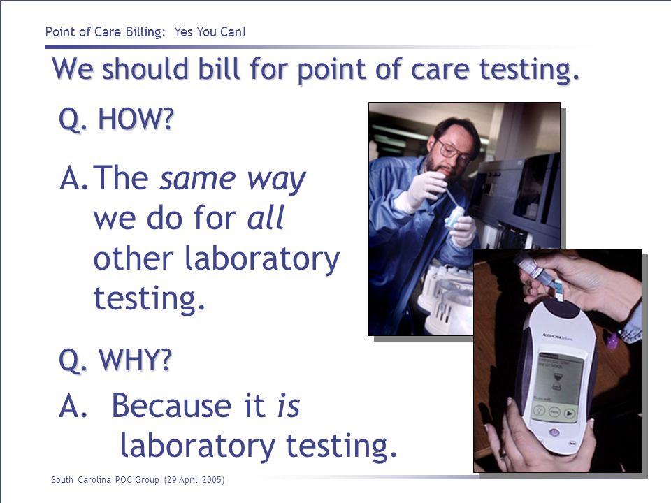 We should bill for point of care testing.