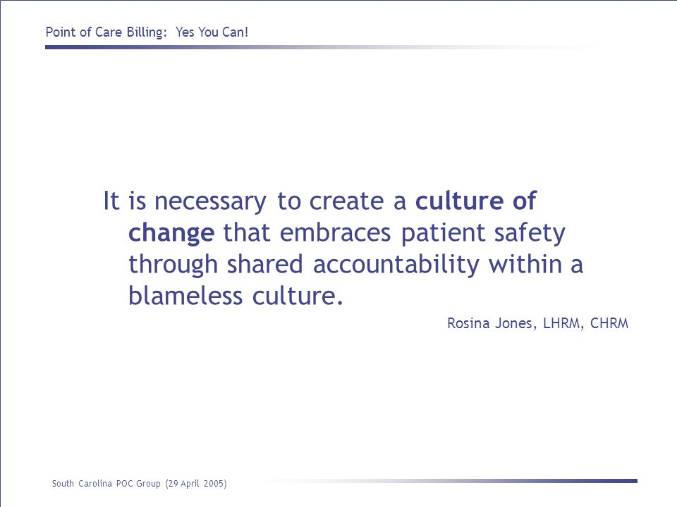 It is necessary to create a culture of change that embraces patient safety through shared accountability within a blameless culture.