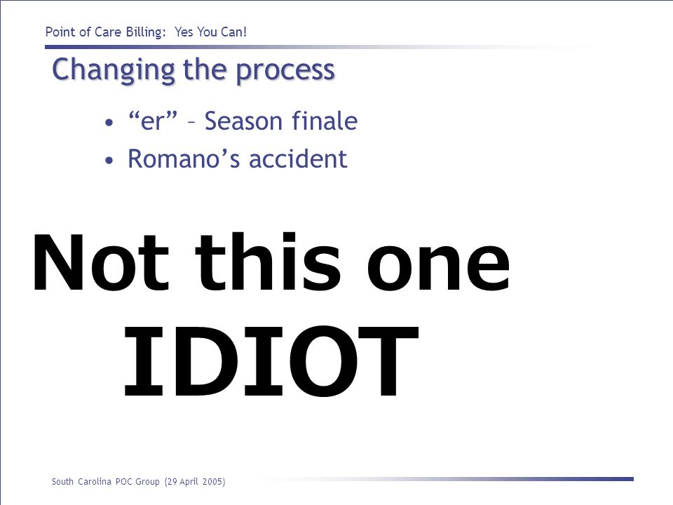 IDIOT Not this one Changing the process er – Season finale