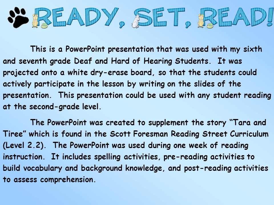 This is a PowerPoint presentation that was used with my sixth and seventh grade Deaf and Hard of Hearing Students. It was projected onto a white dry-erase board, so that the students could actively participate in the lesson by writing on the slides of the presentation. This presentation could be used with any student reading at the second-grade level.