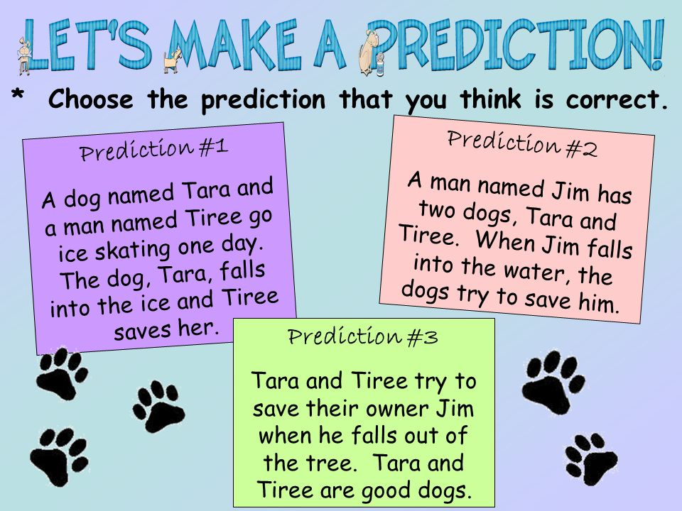 * Choose the prediction that you think is correct.