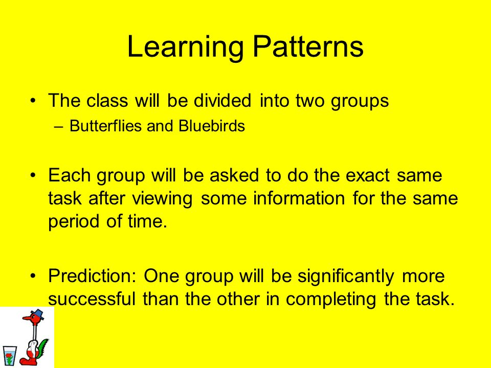 Learning Patterns The class will be divided into two groups