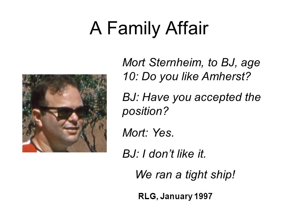 A Family Affair Mort Sternheim, to BJ, age 10: Do you like Amherst