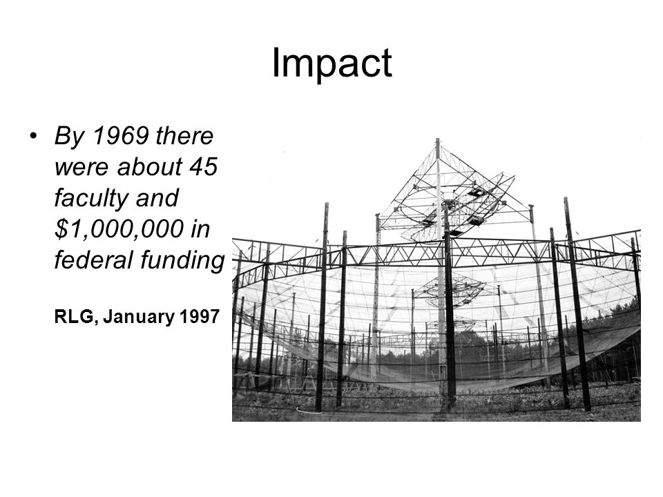 Impact By 1969 there were about 45 faculty and $1,000,000 in federal funding RLG, January
