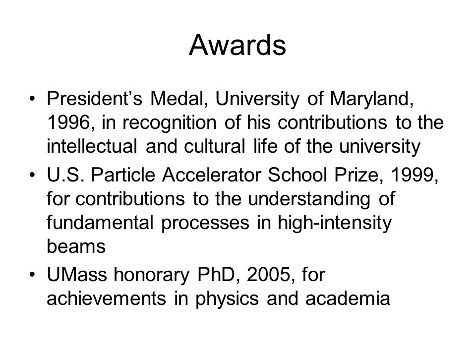 Awards President's Medal, University of Maryland, 1996, in recognition of his contributions to the intellectual and cultural life of the university.