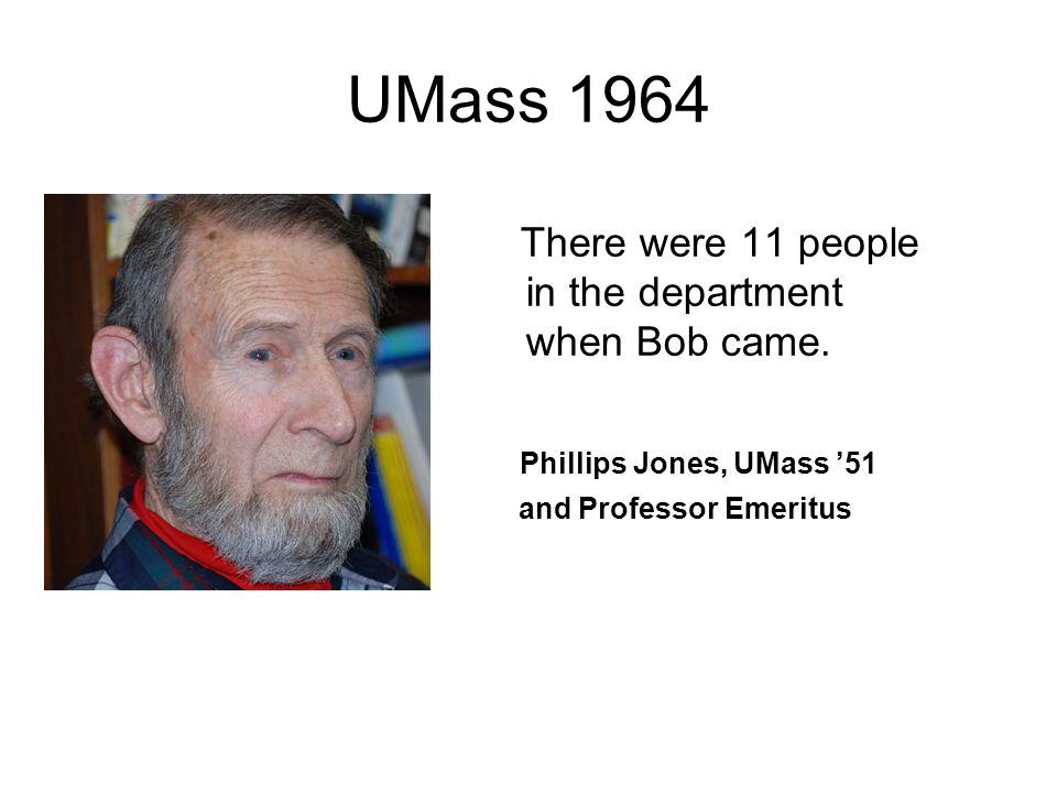 UMass 1964 There were 11 people in the department when Bob came.