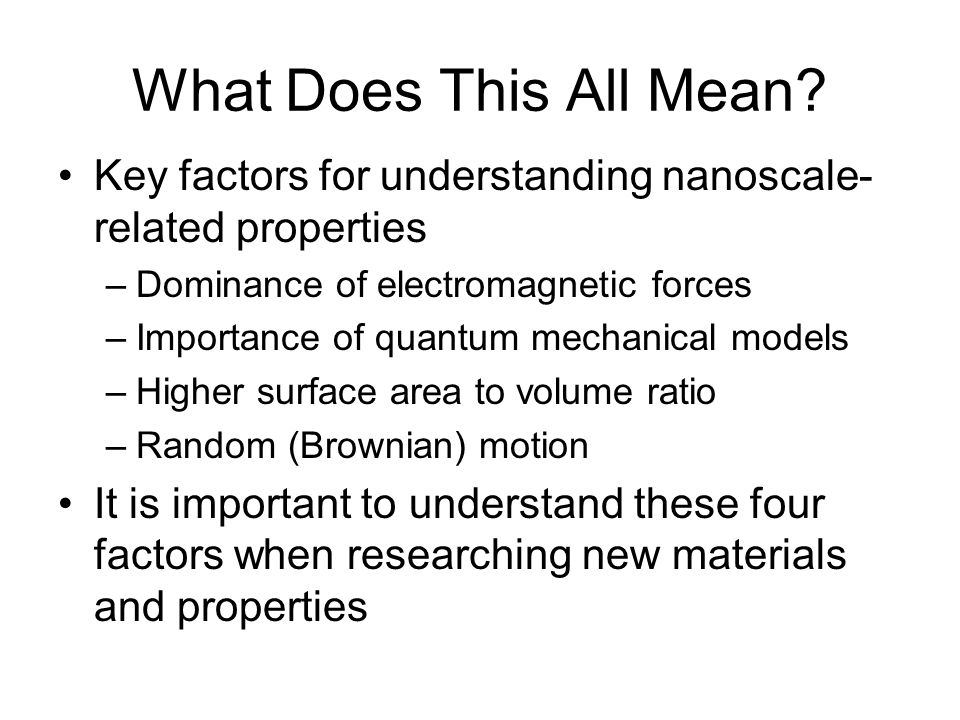 What Does This All Mean Key factors for understanding nanoscale-related properties. Dominance of electromagnetic forces.