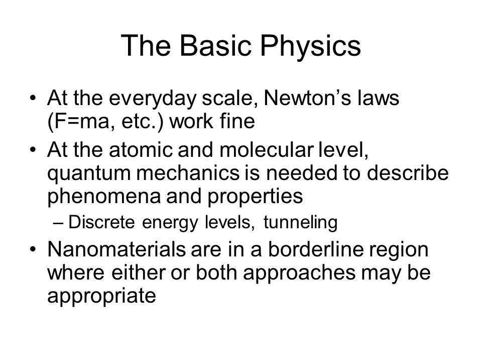 The Basic Physics At the everyday scale, Newton's laws (F=ma, etc.) work fine.