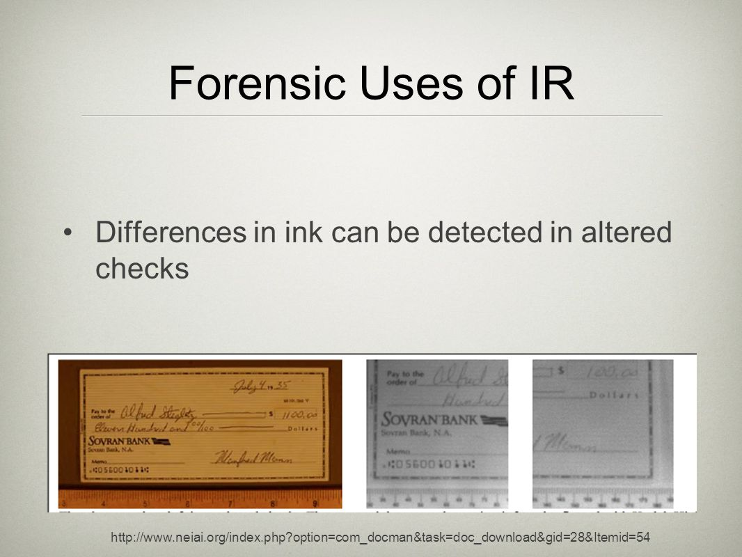 Forensic Uses of IR Differences in ink can be detected in altered checks.