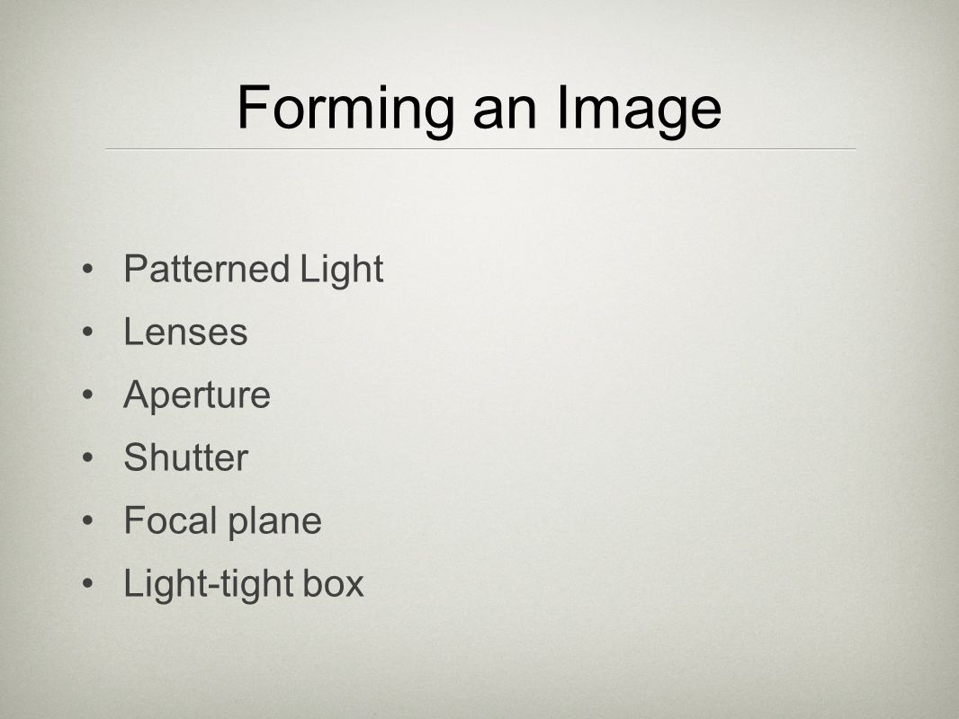 Forming an Image Patterned Light Lenses Aperture Shutter Focal plane