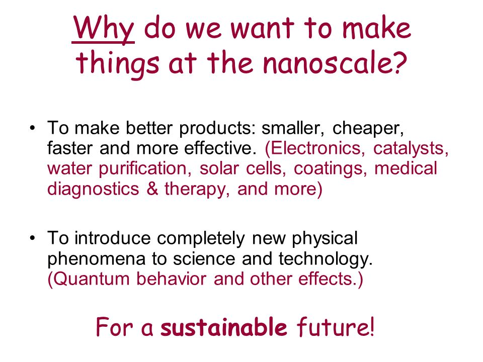 Why do we want to make things at the nanoscale