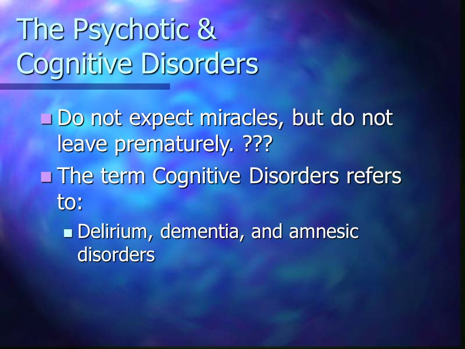 psychotic childhood and cognitive disorders Disturbances of brain development begin prenatally, and environmental insults further affect postnatal brain maturation during childhood and adolescence34 the contribution of neurodevelopmental factors in other psychotic disorders is not that well established for example, the decline in cognitive functioning has been.