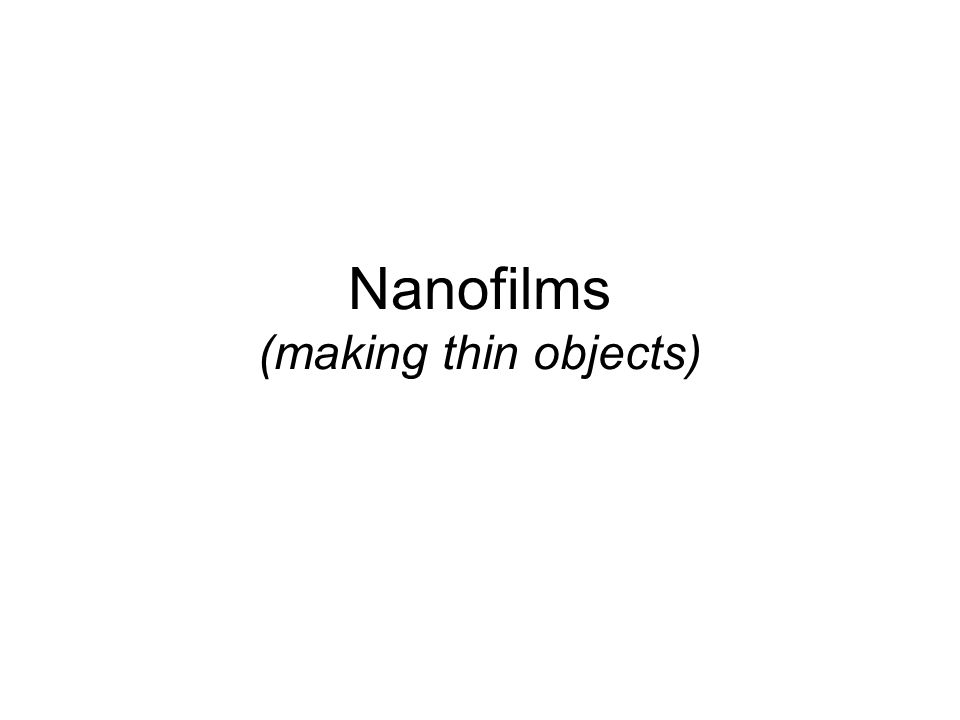 Nanofilms (making thin objects)