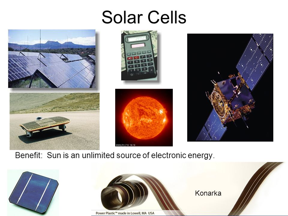 Solar Cells Benefit: Sun is an unlimited source of electronic energy.