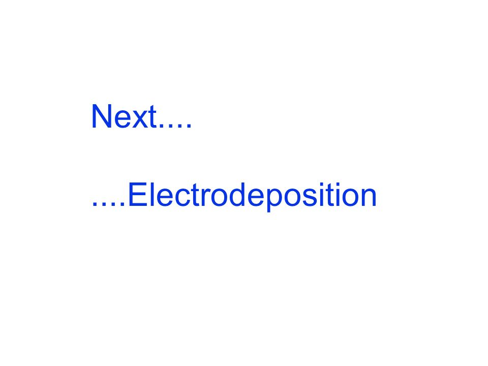 Next.... ....Electrodeposition