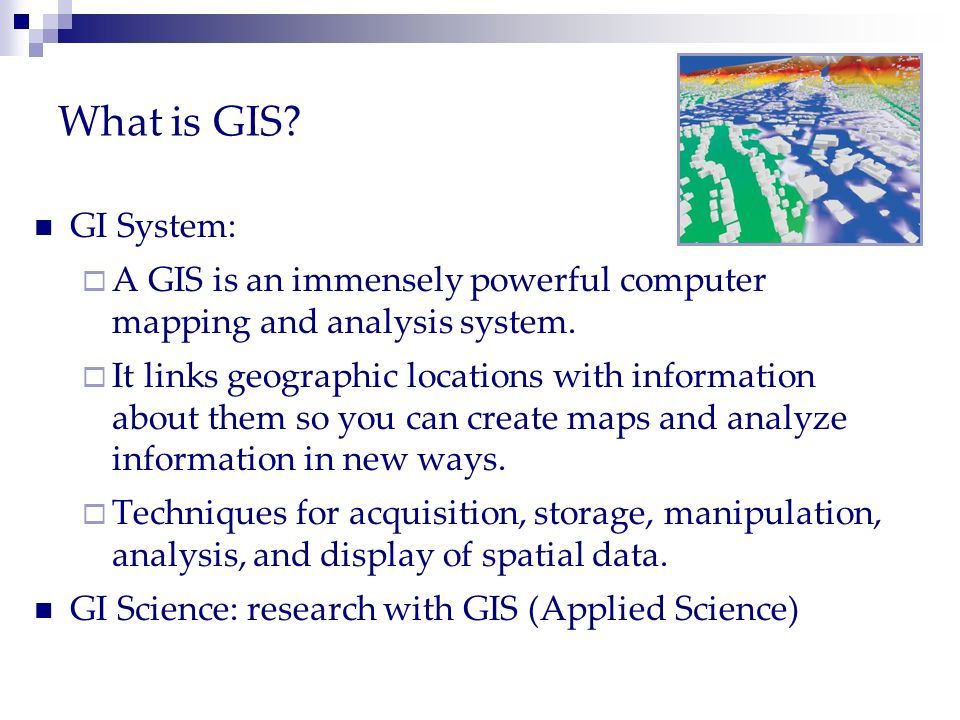 What is GIS GI System: A GIS is an immensely powerful computer mapping and analysis system.