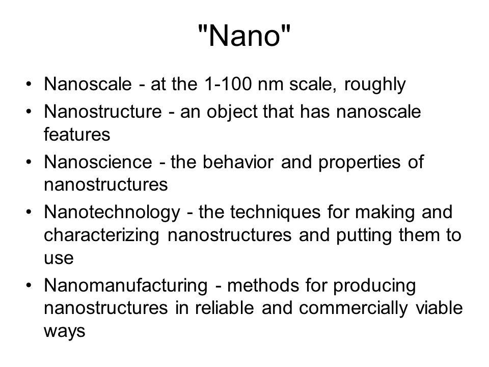 Nano Nanoscale - at the 1-100 nm scale, roughly