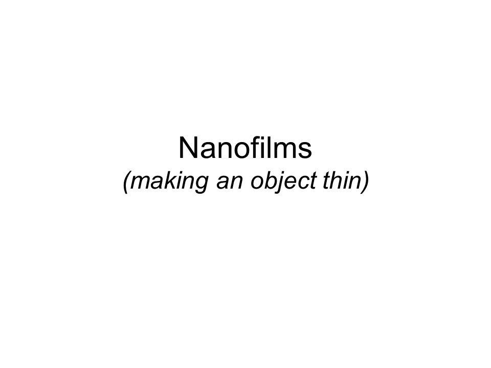 Nanofilms (making an object thin)