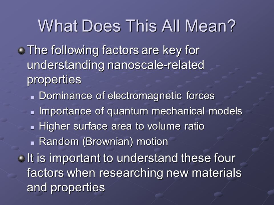 What Does This All Mean The following factors are key for understanding nanoscale-related properties.