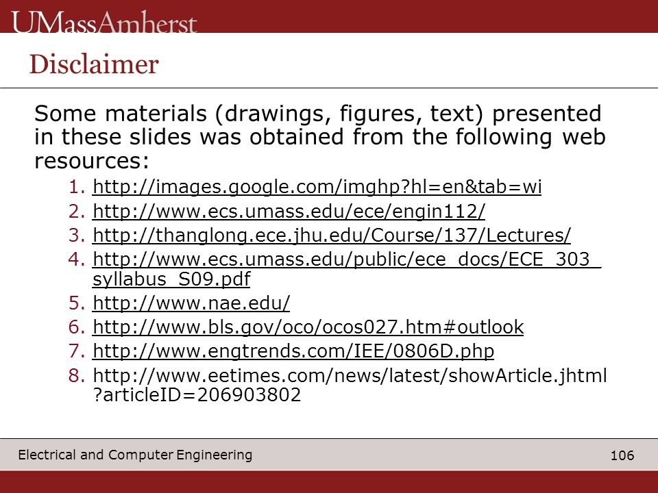 Disclaimer Some materials (drawings, figures, text) presented in these slides was obtained from the following web resources: