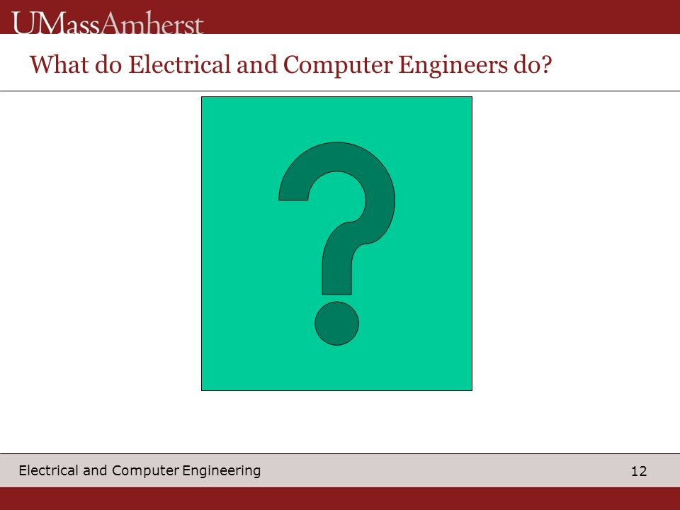 What do Electrical and Computer Engineers do