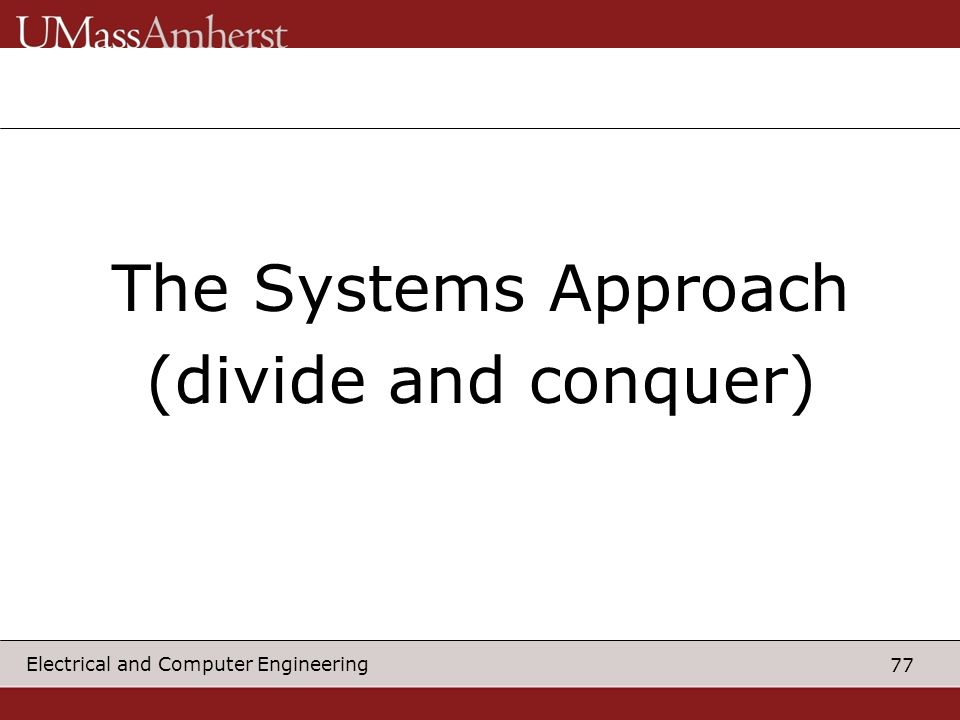 The Systems Approach (divide and conquer)