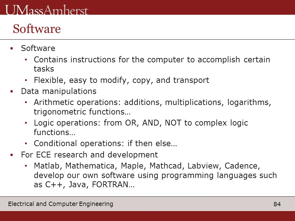 Software Software. Contains instructions for the computer to accomplish certain tasks. Flexible, easy to modify, copy, and transport.
