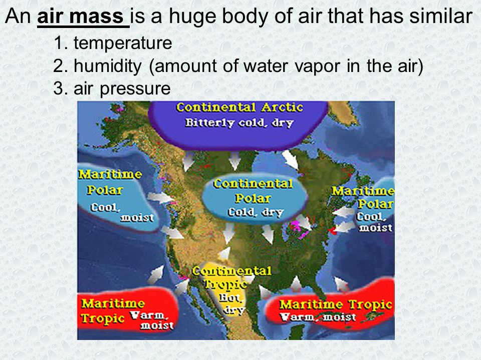 An air mass is a huge body of air that has similar 1. temperature