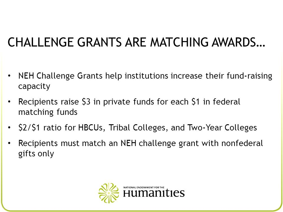 CHALLENGE GRANTS ARE MATCHING AWARDS…