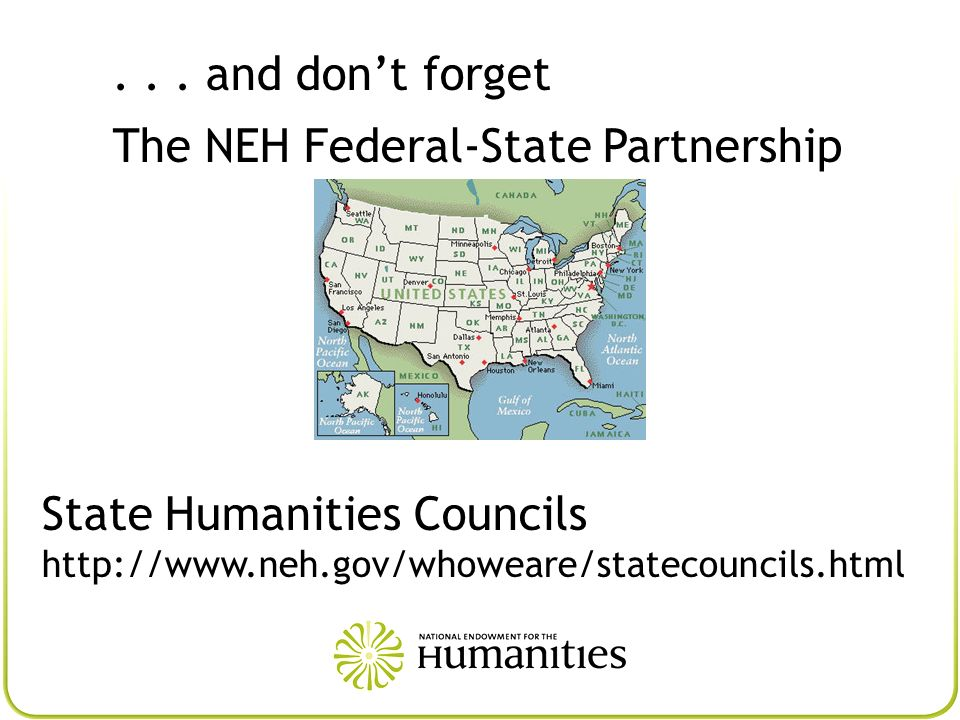 and don't forget The NEH Federal-State Partnership.