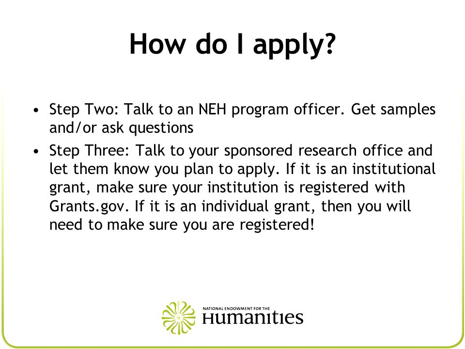 How do I apply Step Two: Talk to an NEH program officer. Get samples and/or ask questions.