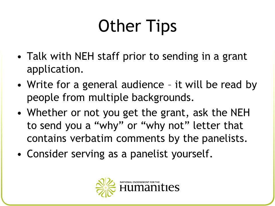 Other Tips Talk with NEH staff prior to sending in a grant application.